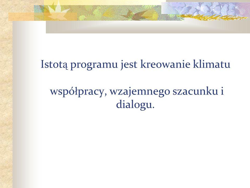 Istot ą programu jest kreowanie klimatu wspó ł pracy, wzajemnego szacunku i dialogu.