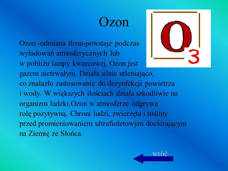 Ozon Ozon -odmiana tlenu-powstaje podczas wyładowań atmosferycznych lub w pobliżu lampy kwarcowej. Ozon jest gazem nietrwałym. Działa silnie utleniają