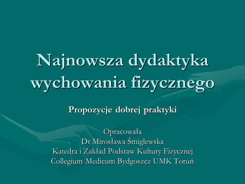 Najnowsza dydaktyka wychowania fizycznego Propozycje dobrej praktyki Opracowała Dr Mirosława Śmiglewska Katedra i Zakład Podstaw Kultury Fizycznej Col