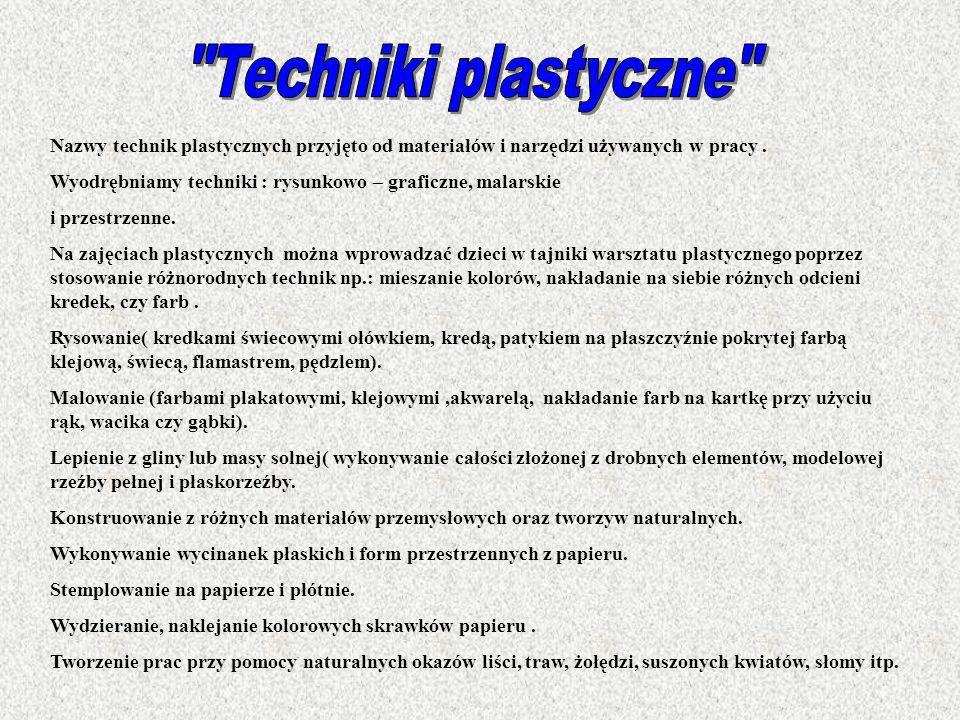 Nazwy technik plastycznych przyjęto od materiałów i narzędzi używanych w pracy. Wyodrębniamy techniki : rysunkowo – graficzne, malarskie i przestrzenn