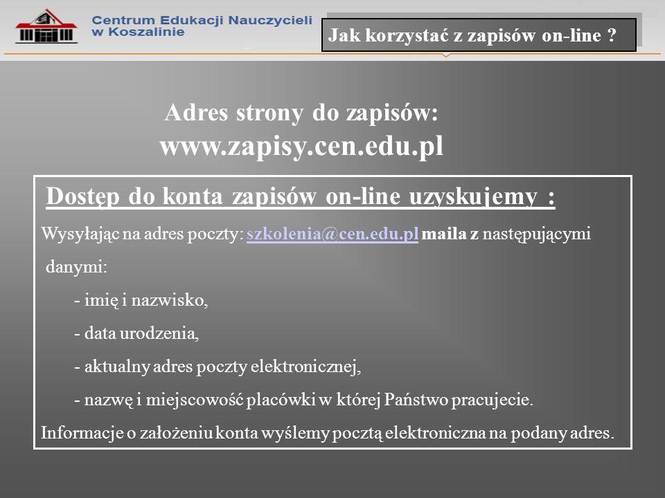 Jak korzystać z zapisów on-line ? Dostęp do konta zapisów on-line uzyskujemy : Wysyłając na adres poczty: szkolenia@cen.edu.pl maila z następującymisz