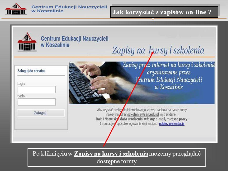 Jak korzystać z zapisów on-line ? Po kliknięciu w Zapisy na kursy i szkolenia możemy przeglądać dostępne formy