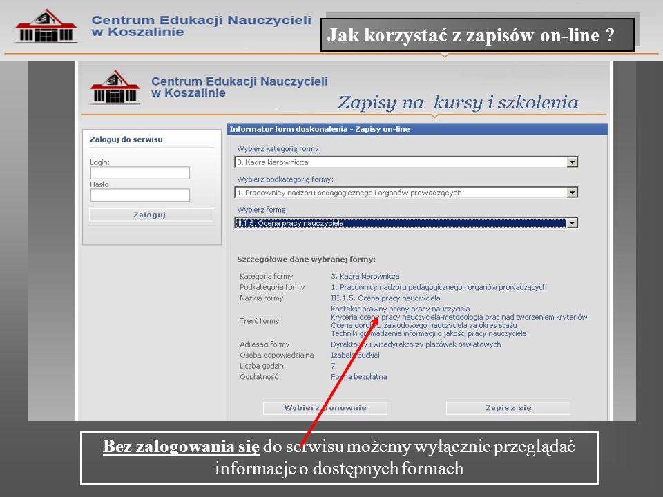 Jak korzystać z zapisów on-line ? Bez zalogowania się do serwisu możemy wyłącznie przeglądać informacje o dostępnych formach