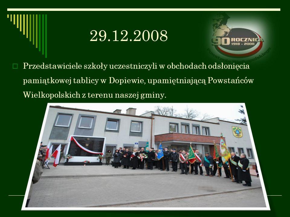 29.12.2008 Przedstawiciele szkoły uczestniczyli w obchodach odsłonięcia pamiątkowej tablicy w Dopiewie, upamiętniającą Powstańców Wielkopolskich z ter