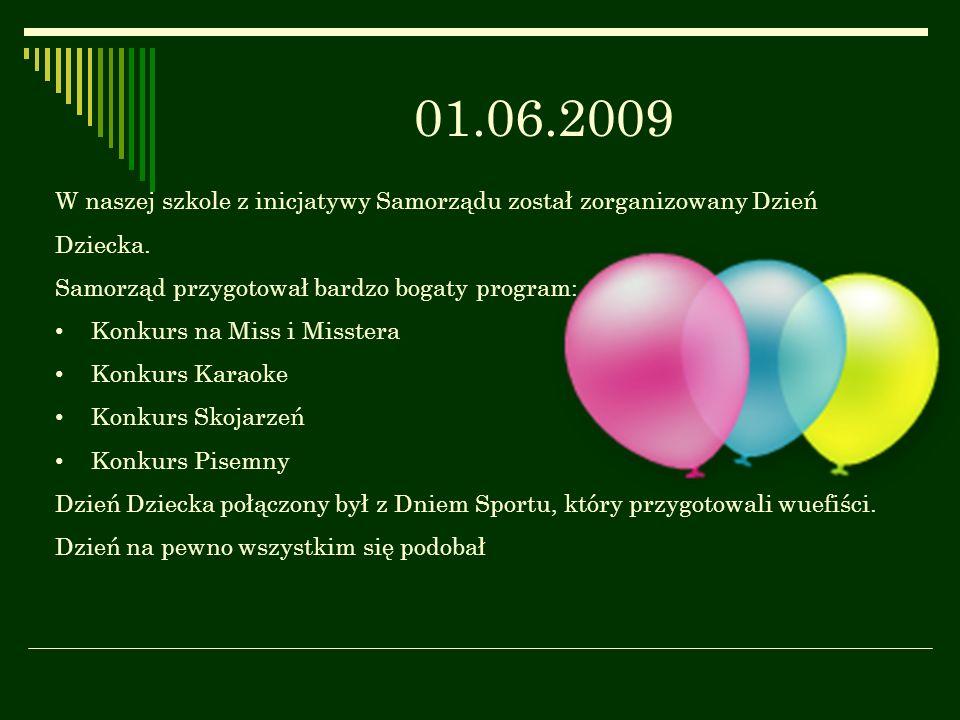 01.06.2009 W naszej szkole z inicjatywy Samorządu został zorganizowany Dzień Dziecka. Samorząd przygotował bardzo bogaty program: Konkurs na Miss i Mi