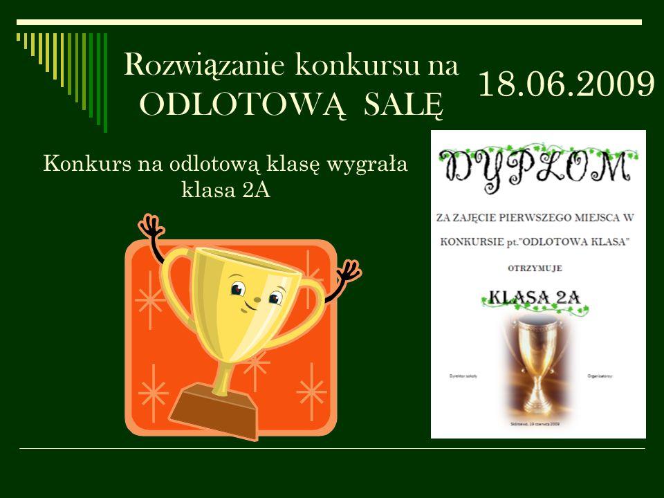 Rozwi ą zanie konkursu na ODLOTOW Ą SAL Ę 18.06.2009 Konkurs na odlotową klasę wygrała klasa 2A