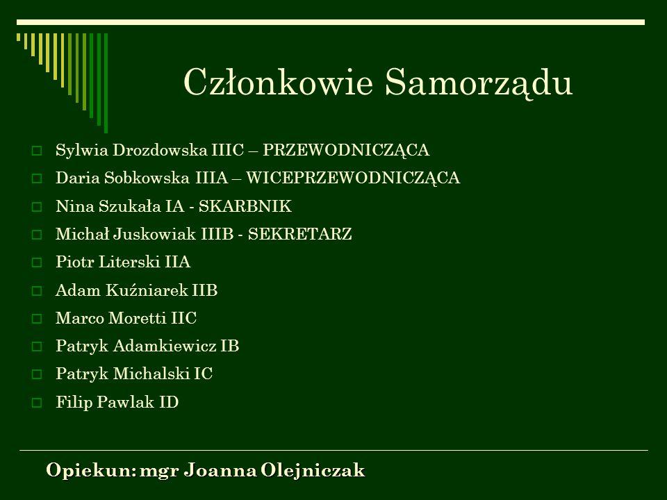 Członkowie Samorządu Sylwia Drozdowska IIIC – PRZEWODNICZĄCA Daria Sobkowska IIIA – WICEPRZEWODNICZĄCA Nina Szukała IA - SKARBNIK Michał Juskowiak III