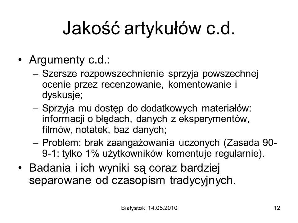 Białystok, 14.05.201012 Jakość artykułów c.d. Argumenty c.d.: –Szersze rozpowszechnienie sprzyja powszechnej ocenie przez recenzowanie, komentowanie i