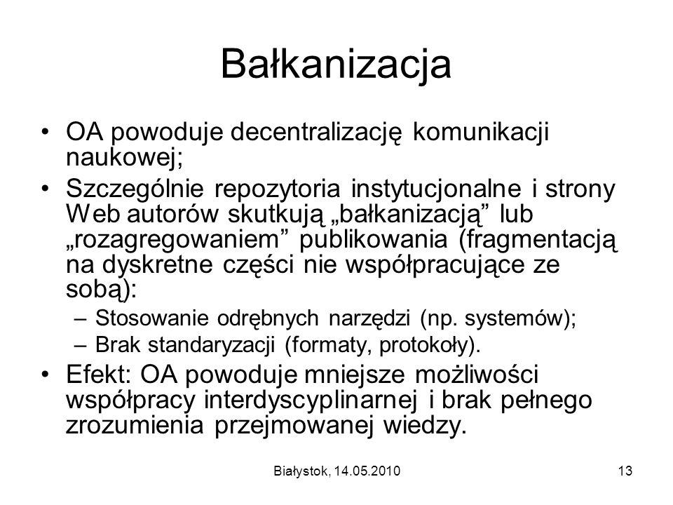 Białystok, 14.05.201013 Bałkanizacja OA powoduje decentralizację komunikacji naukowej; Szczególnie repozytoria instytucjonalne i strony Web autorów sk
