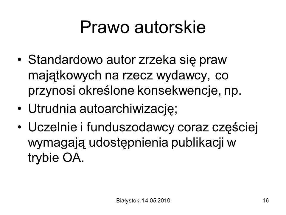 Białystok, 14.05.201016 Prawo autorskie Standardowo autor zrzeka się praw majątkowych na rzecz wydawcy, co przynosi określone konsekwencje, np. Utrudn