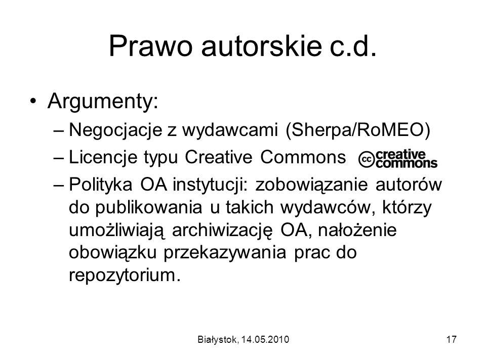 Białystok, 14.05.201017 Prawo autorskie c.d. Argumenty: –Negocjacje z wydawcami (Sherpa/RoMEO) –Licencje typu Creative Commons –Polityka OA instytucji