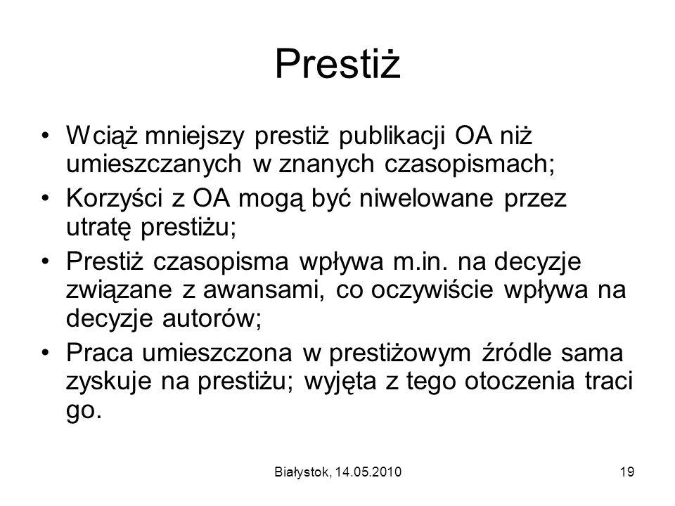 Białystok, 14.05.201019 Prestiż Wciąż mniejszy prestiż publikacji OA niż umieszczanych w znanych czasopismach; Korzyści z OA mogą być niwelowane przez
