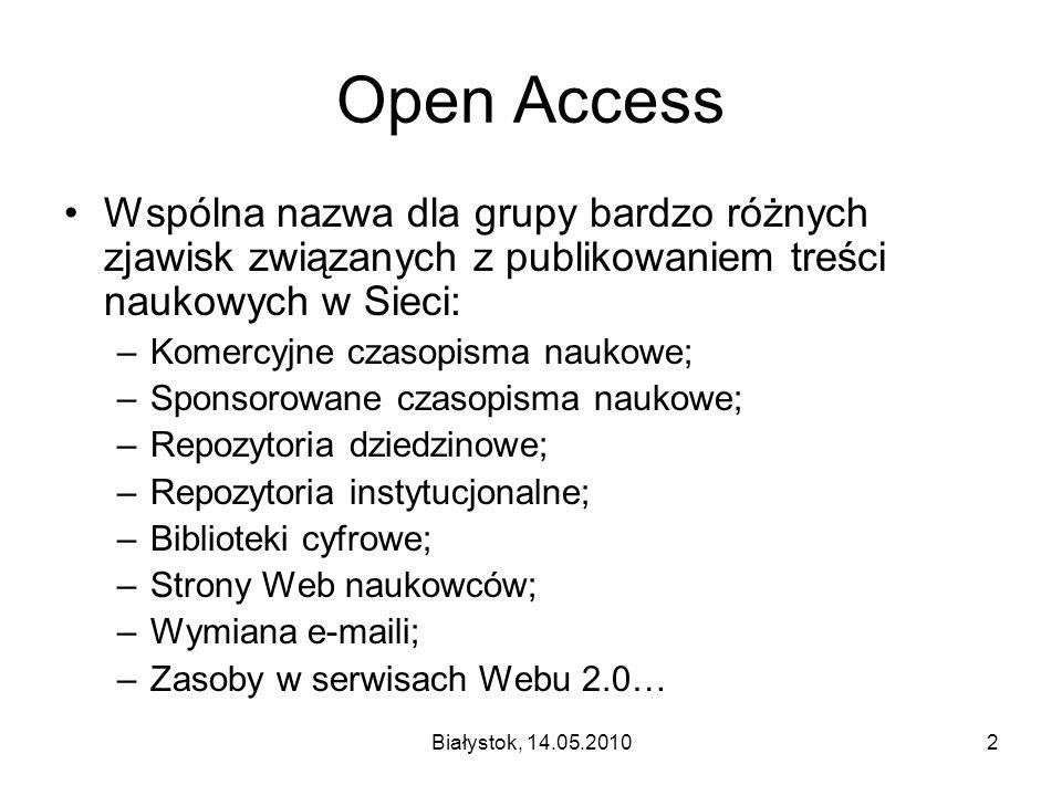 Białystok, 14.05.20102 Open Access Wspólna nazwa dla grupy bardzo różnych zjawisk związanych z publikowaniem treści naukowych w Sieci: –Komercyjne cza