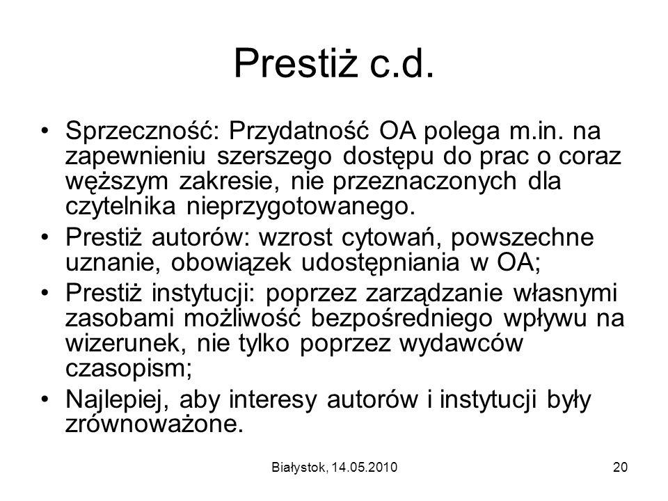 Białystok, 14.05.201020 Prestiż c.d. Sprzeczność: Przydatność OA polega m.in. na zapewnieniu szerszego dostępu do prac o coraz węższym zakresie, nie p