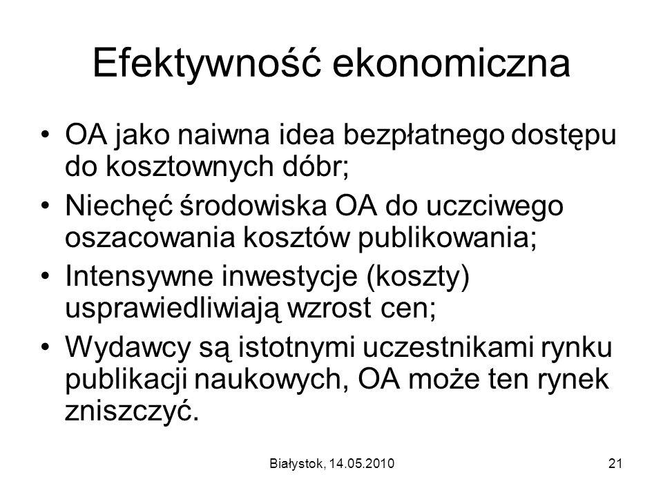 Białystok, 14.05.201021 Efektywność ekonomiczna OA jako naiwna idea bezpłatnego dostępu do kosztownych dóbr; Niechęć środowiska OA do uczciwego oszacowania kosztów publikowania; Intensywne inwestycje (koszty) usprawiedliwiają wzrost cen; Wydawcy są istotnymi uczestnikami rynku publikacji naukowych, OA może ten rynek zniszczyć.