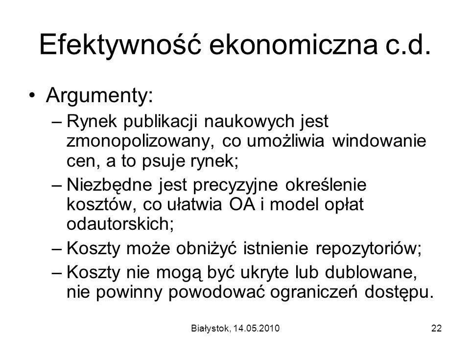 Białystok, 14.05.201022 Efektywność ekonomiczna c.d. Argumenty: –Rynek publikacji naukowych jest zmonopolizowany, co umożliwia windowanie cen, a to ps