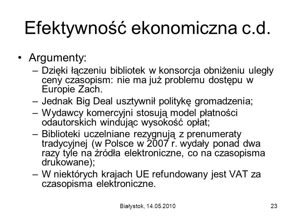 Białystok, 14.05.201023 Efektywność ekonomiczna c.d. Argumenty: –Dzięki łączeniu bibliotek w konsorcja obniżeniu uległy ceny czasopism: nie ma już pro
