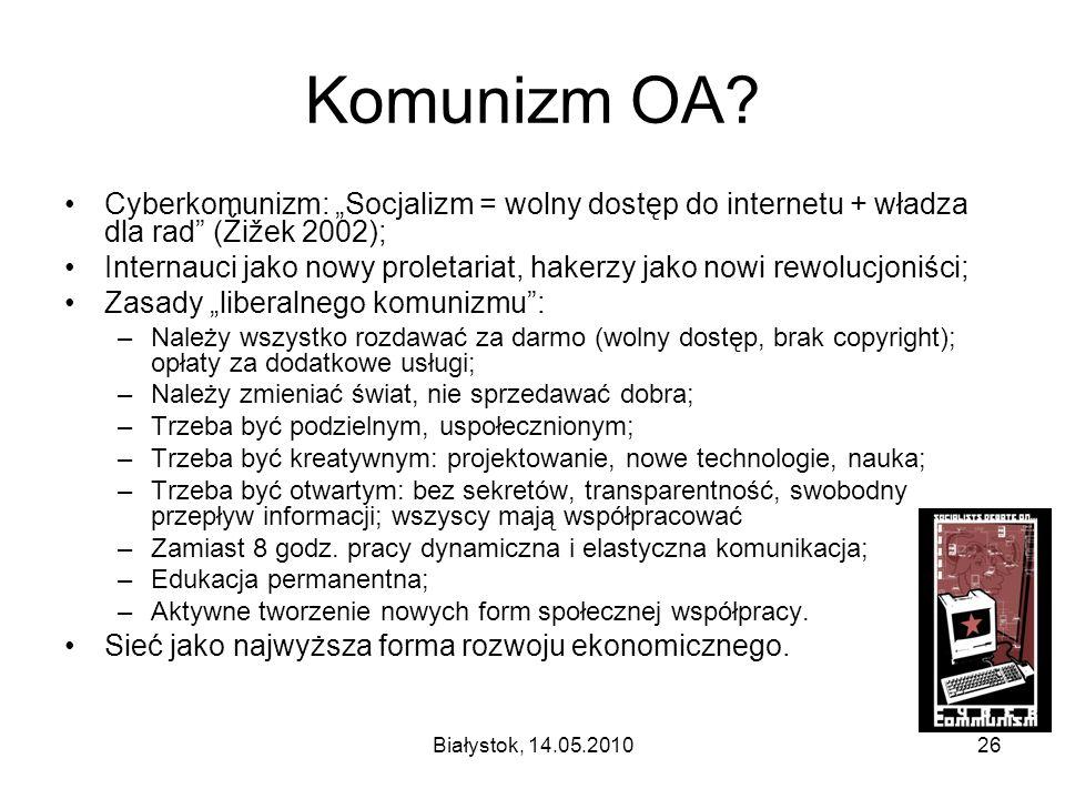 Białystok, 14.05.201026 Komunizm OA? Cyberkomunizm: Socjalizm = wolny dostęp do internetu + władza dla rad (Žižek 2002); Internauci jako nowy proletar