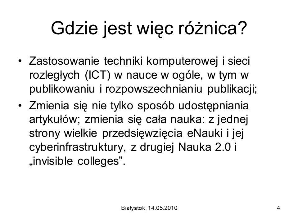 Białystok, 14.05.20104 Gdzie jest więc różnica? Zastosowanie techniki komputerowej i sieci rozległych (ICT) w nauce w ogóle, w tym w publikowaniu i ro