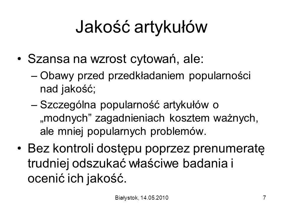 Białystok, 14.05.20107 Jakość artykułów Szansa na wzrost cytowań, ale: –Obawy przed przedkładaniem popularności nad jakość; –Szczególna popularność ar