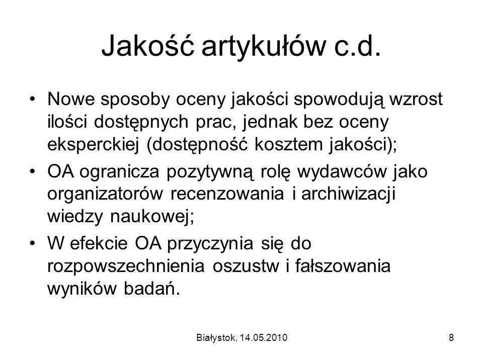 Białystok, 14.05.201019 Prestiż Wciąż mniejszy prestiż publikacji OA niż umieszczanych w znanych czasopismach; Korzyści z OA mogą być niwelowane przez utratę prestiżu; Prestiż czasopisma wpływa m.in.