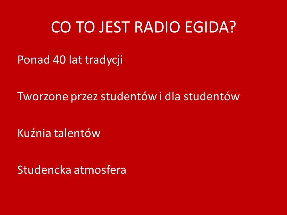 CO TO JEST RADIO EGIDA? Ponad 40 lat tradycji Tworzone przez studentów i dla studentów Kuźnia talentów Studencka atmosfera