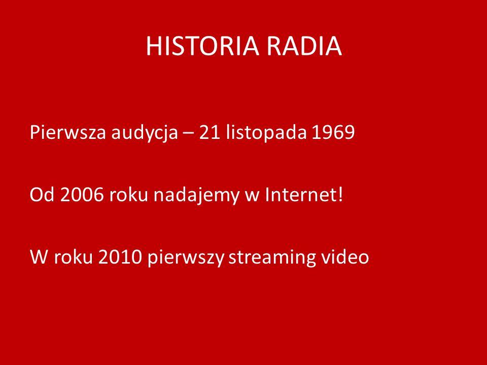 HISTORIA RADIA Pierwsza audycja – 21 listopada 1969 Od 2006 roku nadajemy w Internet! W roku 2010 pierwszy streaming video