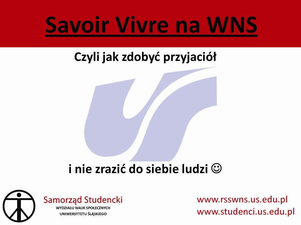 Savoir Vivre na WNS Czyli jak zdobyć przyjaciół i nie zrazić do siebie ludzi
