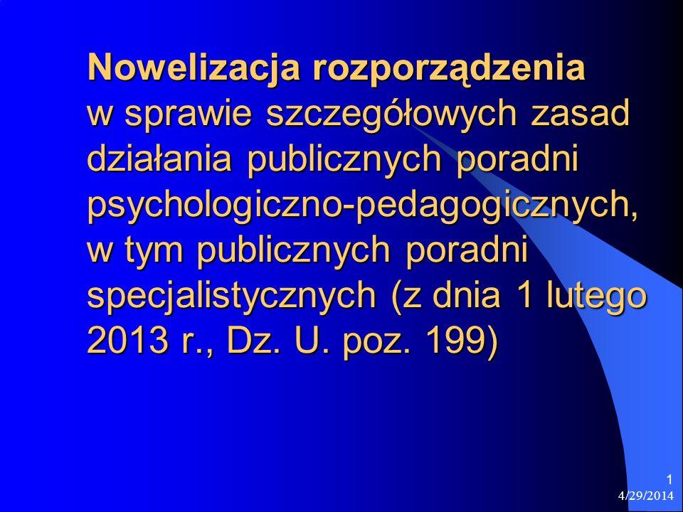4/29/2014 1 Nowelizacja rozporządzenia w sprawie szczegółowych zasad działania publicznych poradni psychologiczno-pedagogicznych, w tym publicznych po