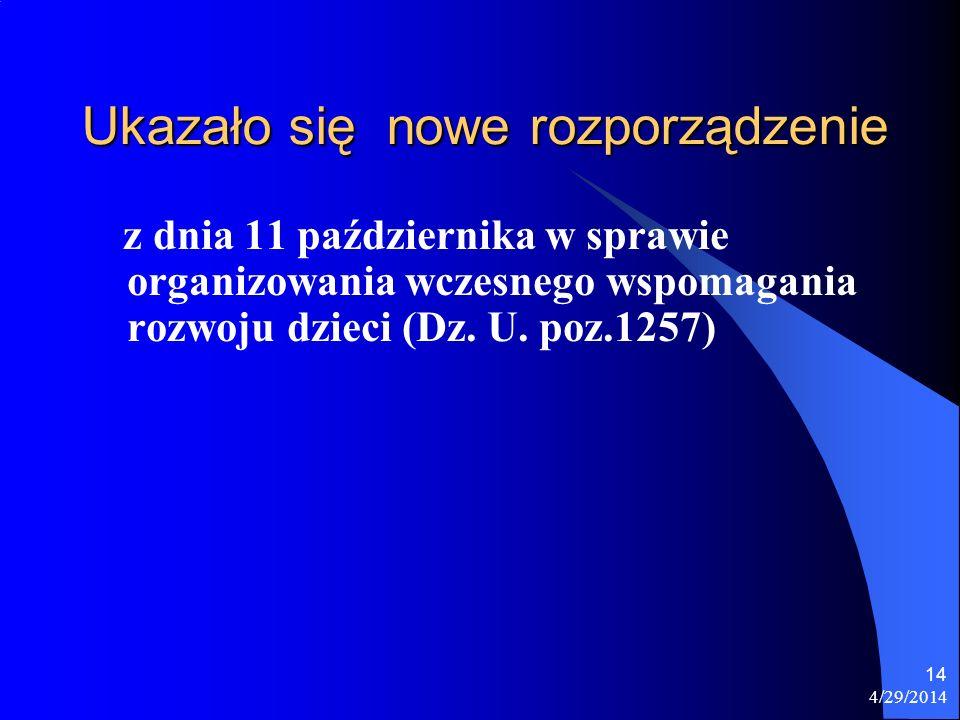 4/29/2014 14 Ukazało się nowe rozporządzenie z dnia 11 października w sprawie organizowania wczesnego wspomagania rozwoju dzieci (Dz. U. poz.1257)