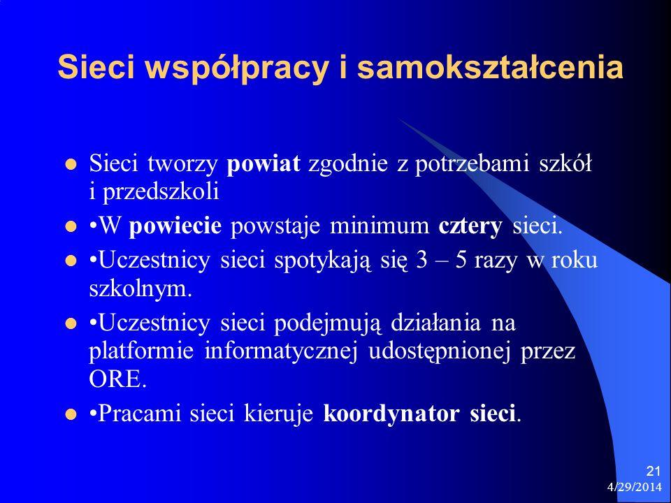 4/29/2014 21 Sieci współpracy i samokształcenia Sieci tworzy powiat zgodnie z potrzebami szkół i przedszkoli W powiecie powstaje minimum cztery sieci.