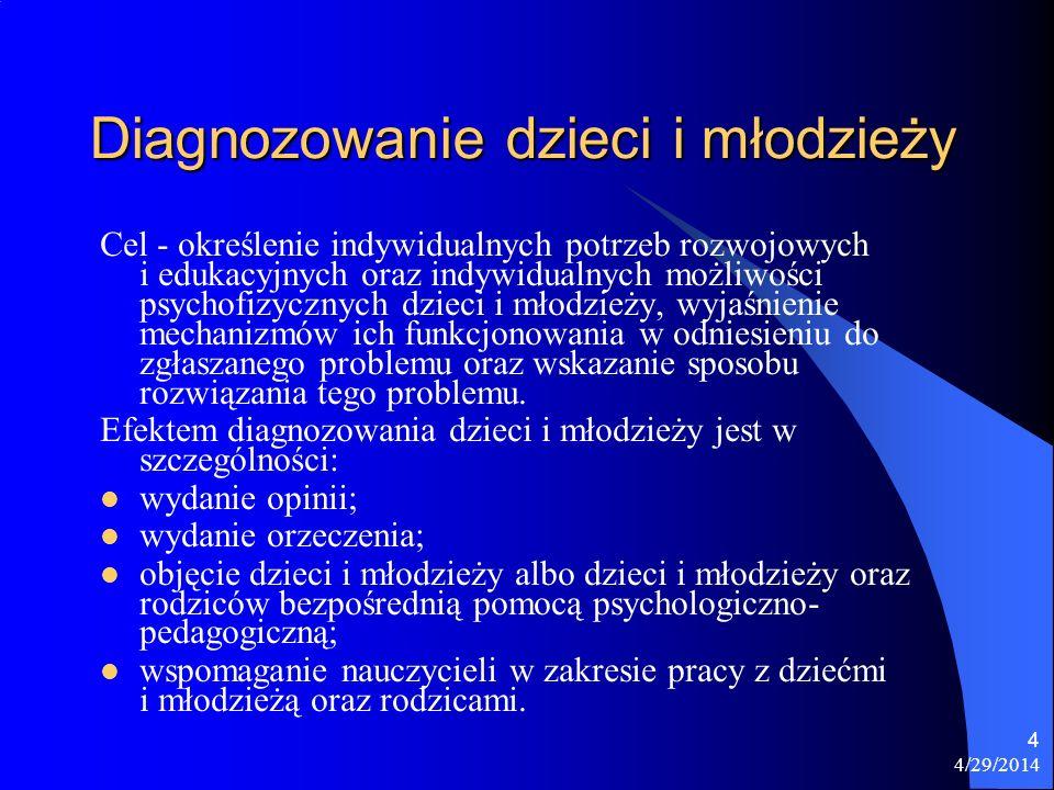 4/29/2014 4 Diagnozowanie dzieci i młodzieży Cel - określenie indywidualnych potrzeb rozwojowych i edukacyjnych oraz indywidualnych możliwości psychof
