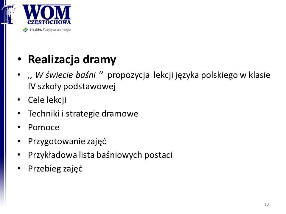 Realizacja dramy,, W świecie baśni propozycja lekcji języka polskiego w klasie IV szkoły podstawowej Cele lekcji Techniki i strategie dramowe Pomoce P