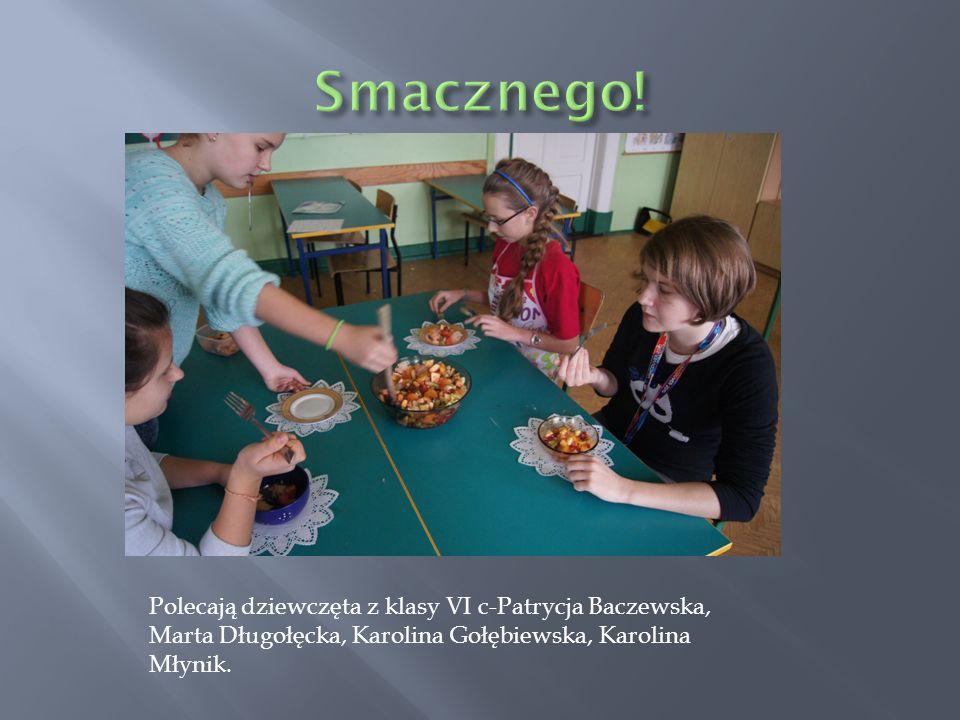 Polecają dziewczęta z klasy VI c-Patrycja Baczewska, Marta Długołęcka, Karolina Gołębiewska, Karolina Młynik.