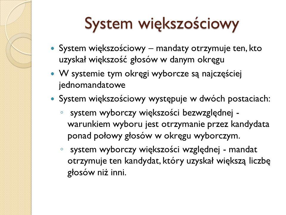 System większościowy System większościowy – mandaty otrzymuje ten, kto uzyskał większość głosów w danym okręgu W systemie tym okręgi wyborcze są najcz