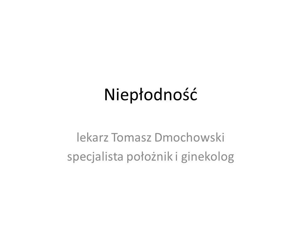 Niepłodność lekarz Tomasz Dmochowski specjalista położnik i ginekolog