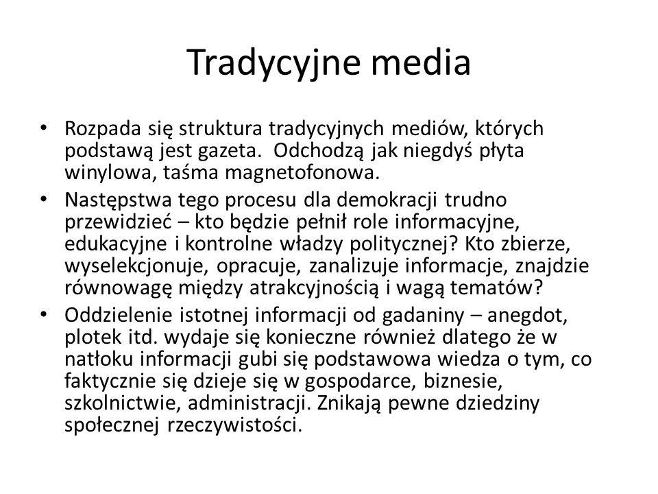 Tradycyjne media Rozpada się struktura tradycyjnych mediów, których podstawą jest gazeta. Odchodzą jak niegdyś płyta winylowa, taśma magnetofonowa. Na