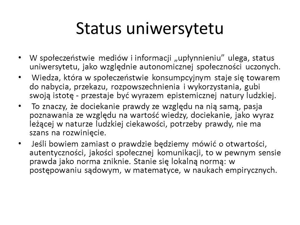 Status uniwersytetu W społeczeństwie mediów i informacji upłynnieniu ulega, status uniwersytetu, jako względnie autonomicznej społeczności uczonych. W