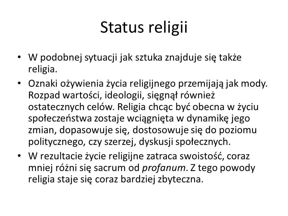 Status religii W podobnej sytuacji jak sztuka znajduje się także religia. Oznaki ożywienia życia religijnego przemijają jak mody. Rozpad wartości, ide