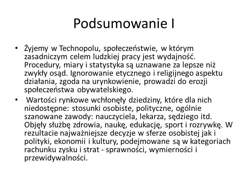 Podsumowanie I Żyjemy w Technopolu, społeczeństwie, w którym zasadniczym celem ludzkiej pracy jest wydajność. Procedury, miary i statystyka są uznawan