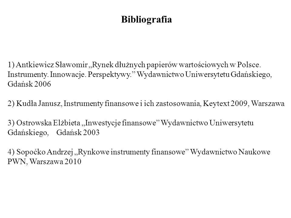 Bibliografia 1) Antkiewicz Sławomir Rynek dłużnych papierów wartościowych w Polsce.