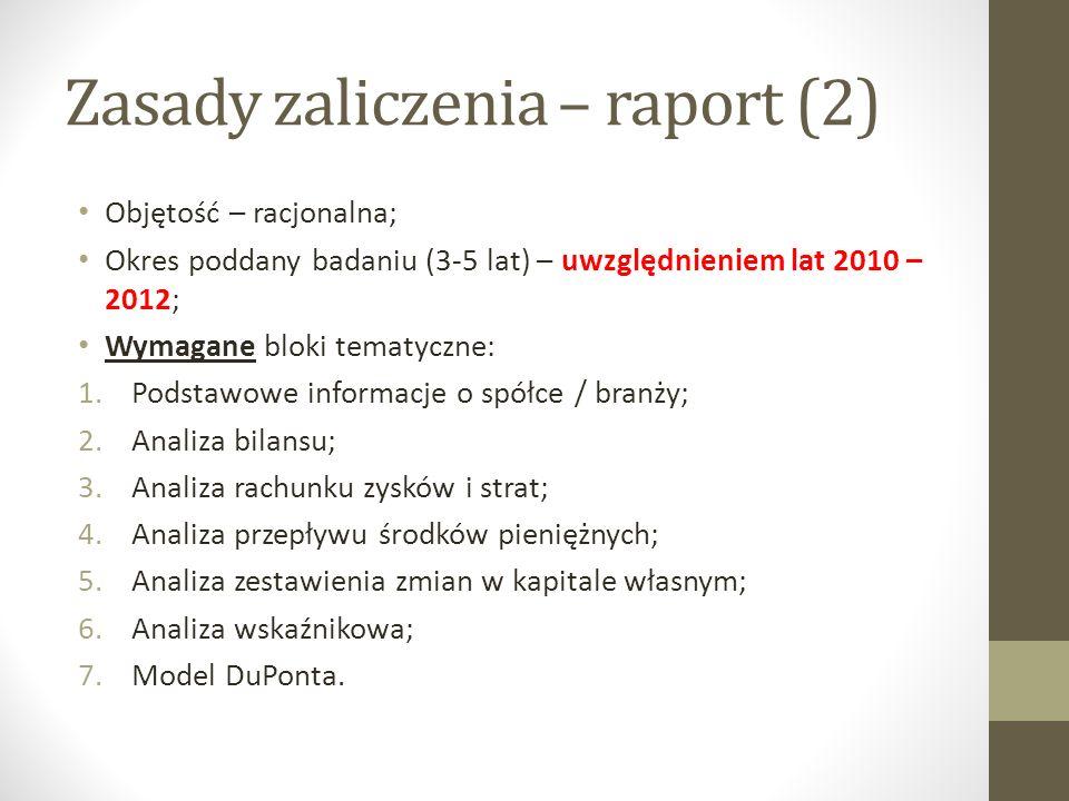 Zasady zaliczenia – raport (2) Objętość – racjonalna; Okres poddany badaniu (3-5 lat) – uwzględnieniem lat 2010 – 2012; Wymagane bloki tematyczne: 1.P