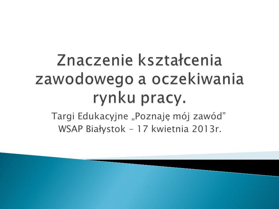Targi Edukacyjne Poznaję mój zawód WSAP Białystok – 17 kwietnia 2013r.