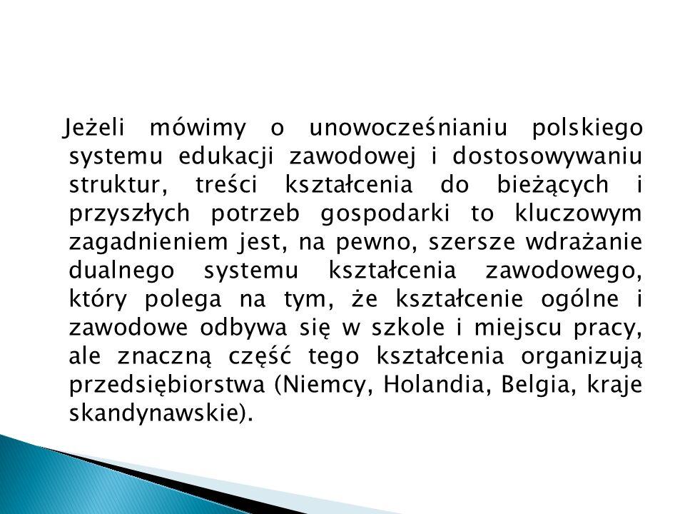 Jeżeli mówimy o unowocześnianiu polskiego systemu edukacji zawodowej i dostosowywaniu struktur, treści kształcenia do bieżących i przyszłych potrzeb g