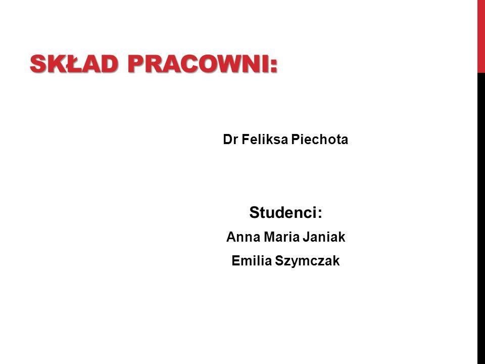 SKŁAD PRACOWNI: Dr Feliksa Piechota Studenci: Anna Maria Janiak Emilia Szymczak
