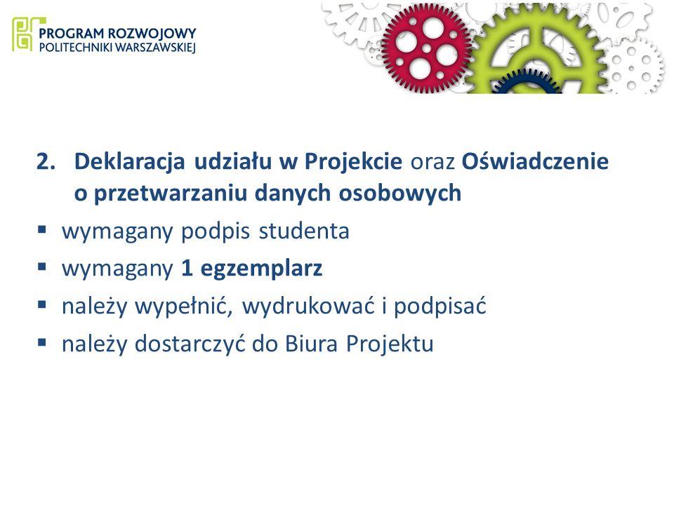 2.Deklaracja udziału w Projekcie oraz Oświadczenie o przetwarzaniu danych osobowych wymagany podpis studenta wymagany 1 egzemplarz należy wypełnić, wydrukować i podpisać należy dostarczyć do Biura Projektu