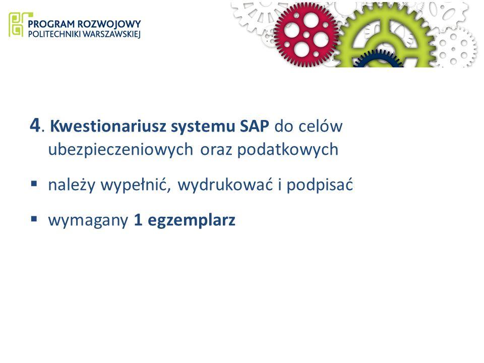 4. Kwestionariusz systemu SAP do celów ubezpieczeniowych oraz podatkowych należy wypełnić, wydrukować i podpisać wymagany 1 egzemplarz