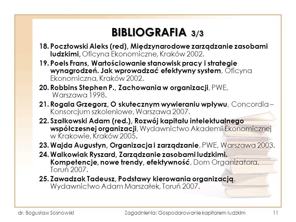 BIBLIOGRAFIA 3/3 18. Pocztowski Aleks (red), Międzynarodowe zarządzanie zasobami ludzkimi, Oficyna Ekonomiczne, Kraków 2002. 19. Poels Frans, Wartości