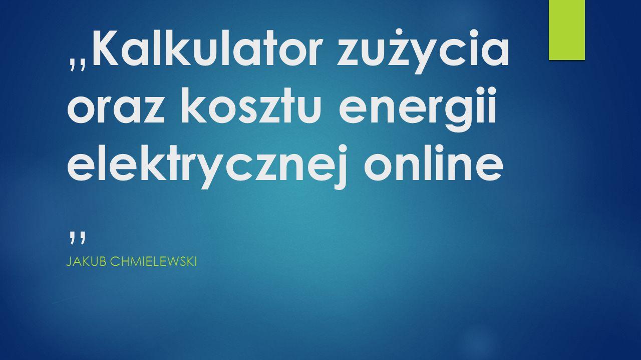 Kalkulator zużycia oraz kosztu energii elektrycznej online JAKUB CHMIELEWSKI