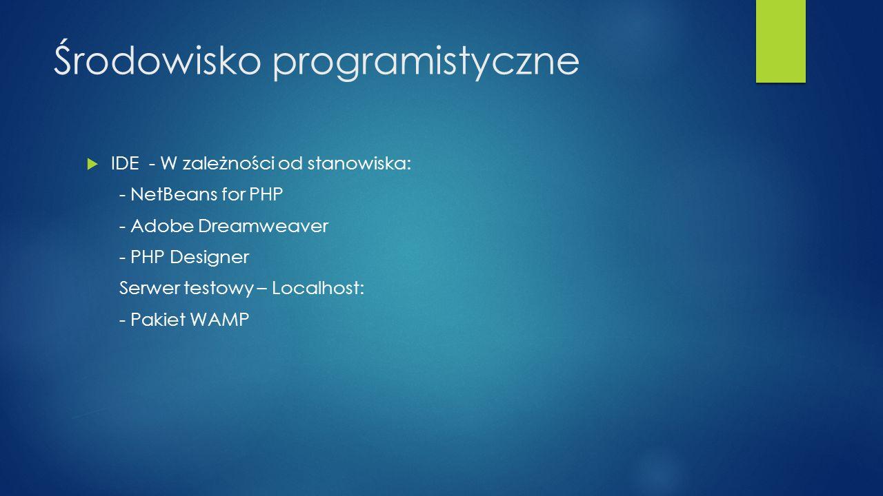 Środowisko programistyczne IDE - W zależności od stanowiska: - NetBeans for PHP - Adobe Dreamweaver - PHP Designer Serwer testowy – Localhost: - Pakie